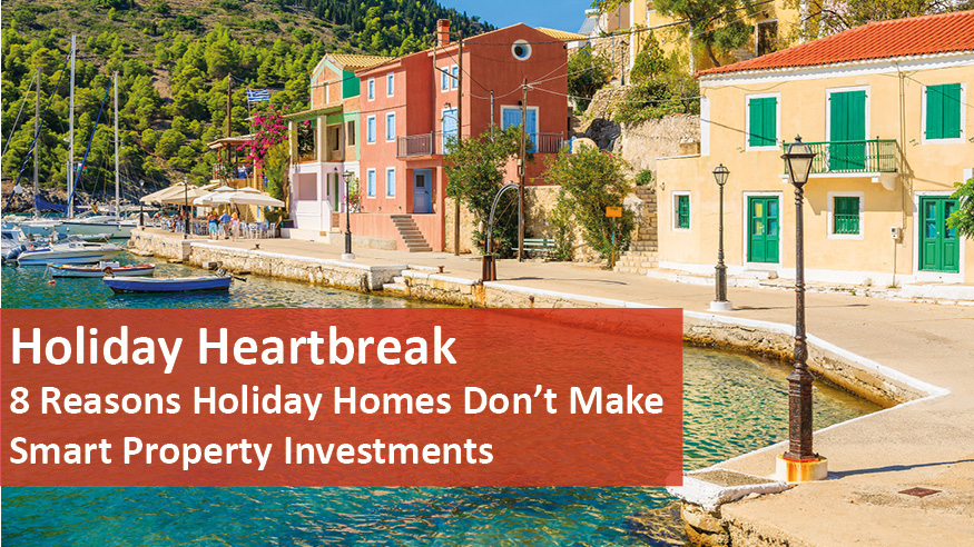 We Love Rentals 8 Reasons Holiday Homes Dont Make Smart Investments