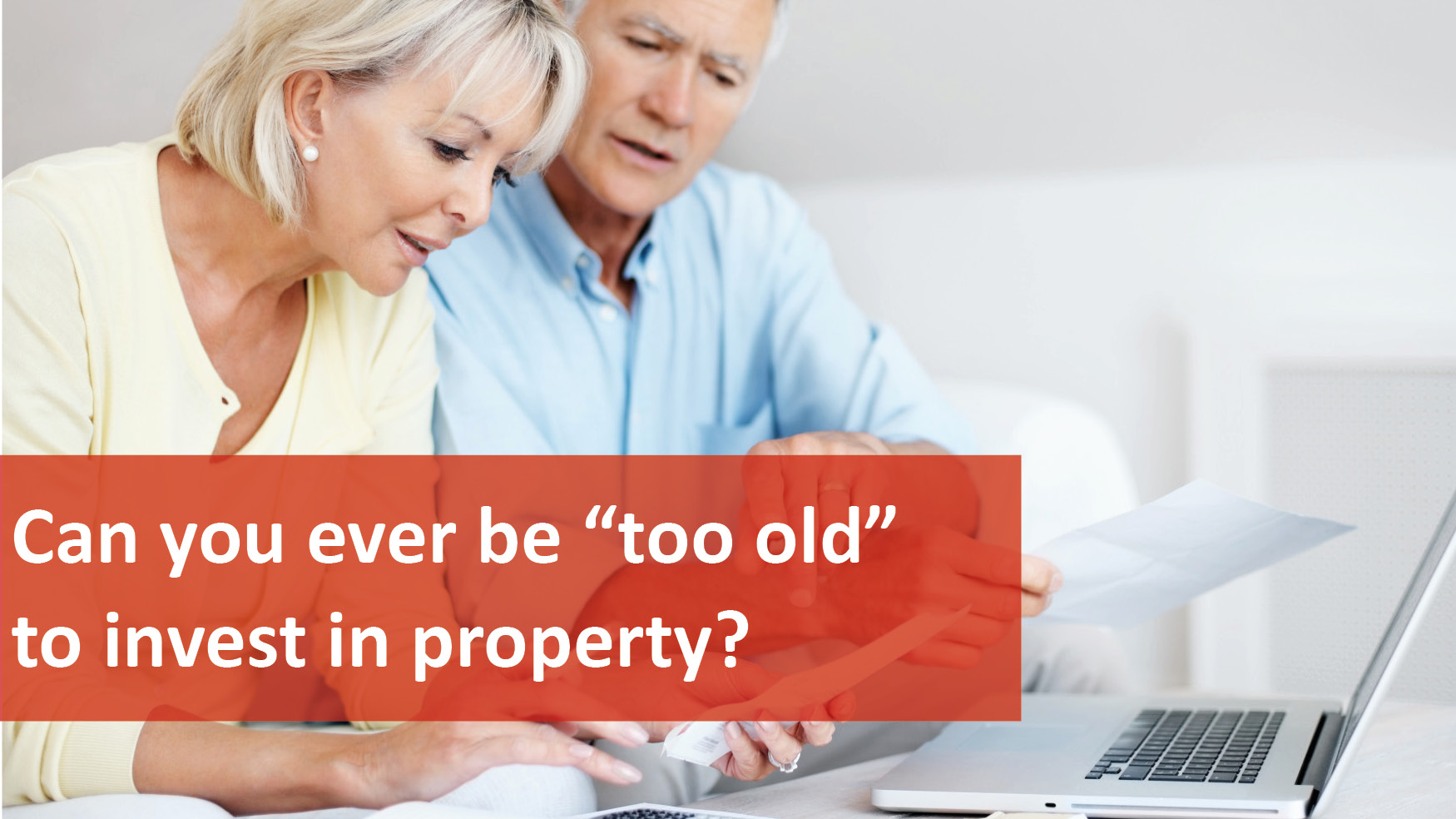 We Love Rentals Can You Ever Be To Old To Invest in Property