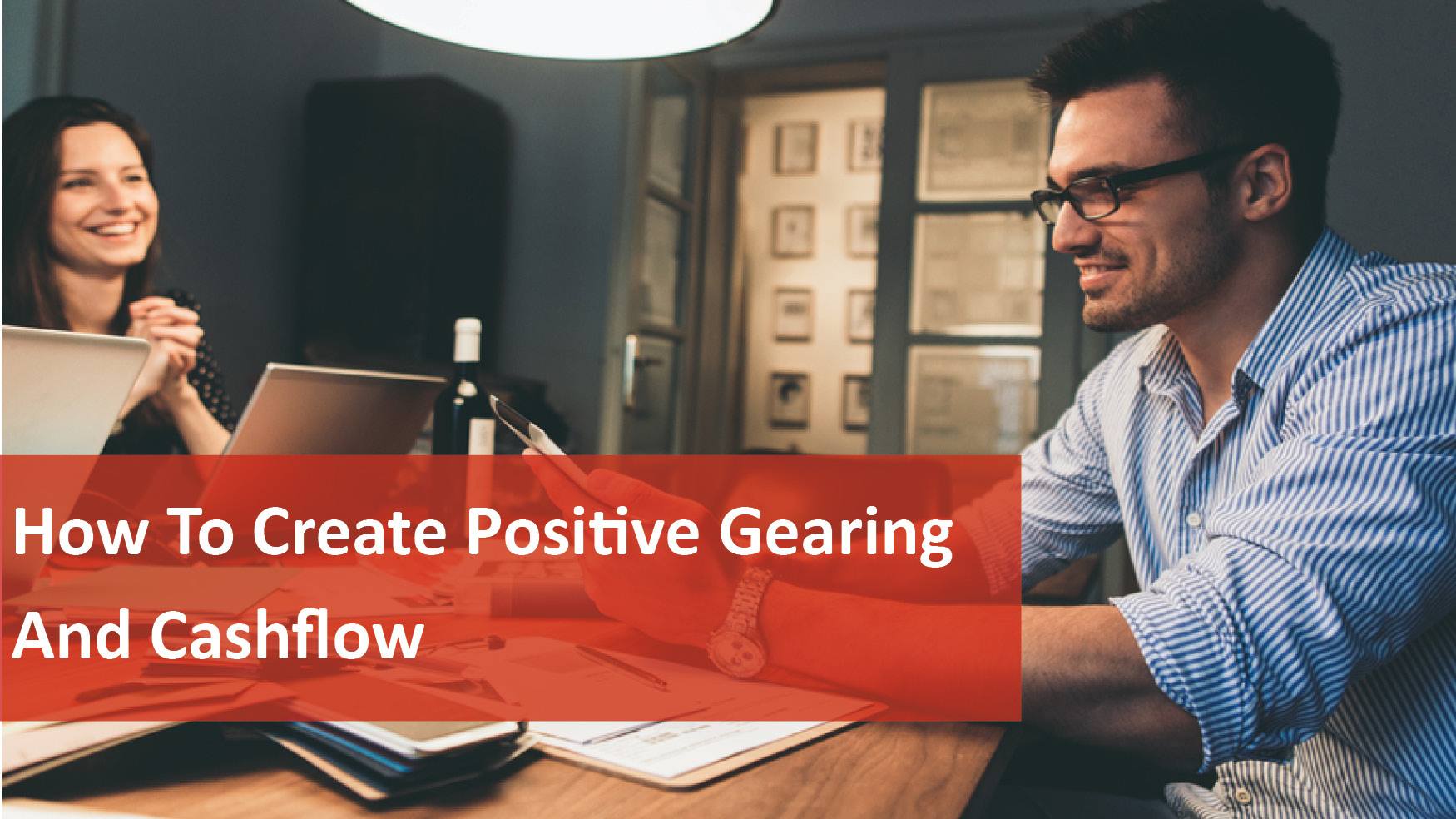 We Love Rentals How to Create Positive Gearing and Cashflow