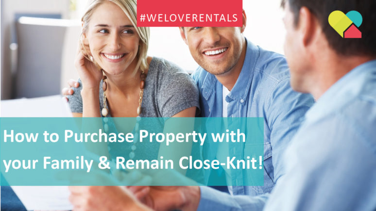 We Love Rentals How to Purchase Property with Your Family