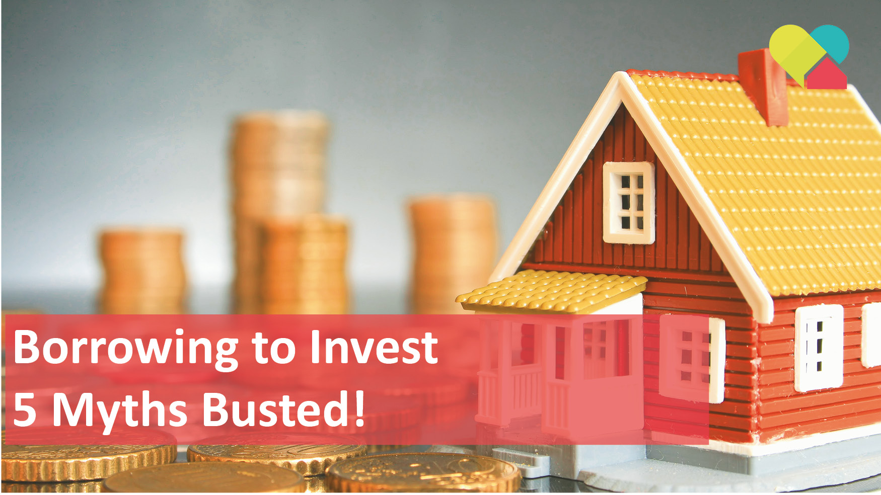 Borrowing to Invest - 5 Myths Busted!