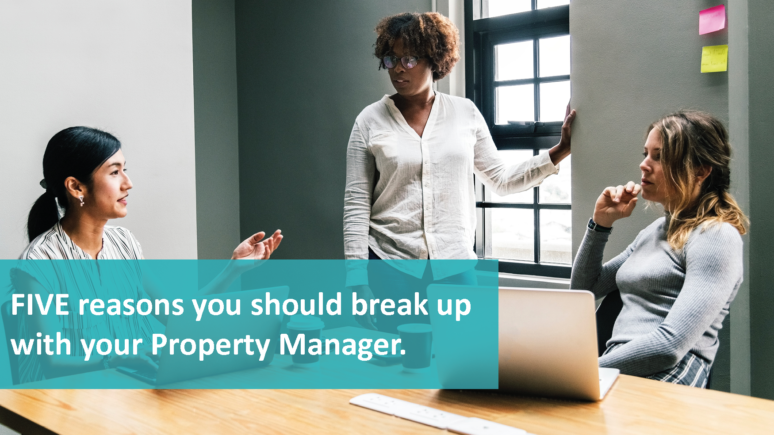 FIVE reasons you should break up with your property manager