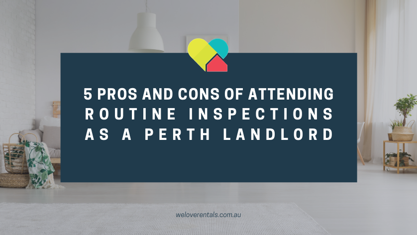 5 pros and cons of attending routine inspections as a perth landlord